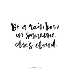 "208 Likes, 8 Comments - Bree McDonald (@secretweapon_creative) on Instagram: """"Be a rainbow in someone else's cloud."" - Maya Angelou"""