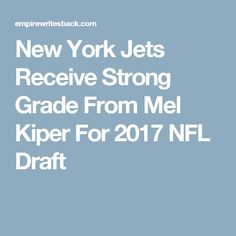 New York Jets Receive Strong Grade From Mel Kiper For 2017 NFL Draft