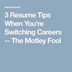 3 Resume Tips When You're Switching Careers -- The Motley Fool