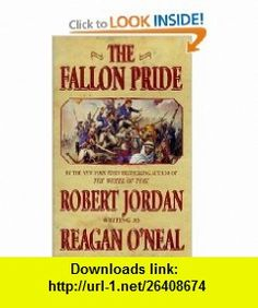 The Fallon Pride (Fallon series) (9780812567601) Robert Jordan, Reagan ONeal , ISBN-10: 0812567609  , ISBN-13: 978-0812567601 ,  , tutorials , pdf , ebook , torrent , downloads , rapidshare , filesonic , hotfile , megaupload , fileserve