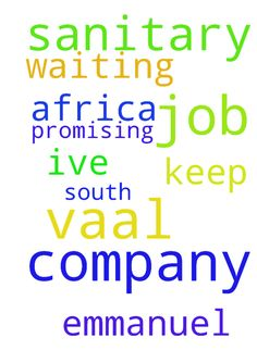 I need a job from vaal sanitary  company - I need a job from vaal sanitary company in south Africa Ive been waiting they keep promising, God of Emmanuel please help Posted at: https://prayerrequest.com/t/CMe #pray #prayer #request #prayerrequest