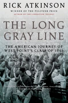 The Long Gray Line: The American Journey of West Point's Class of 1966 by Rick Atkinson