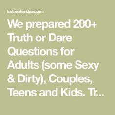 We prepared Truth or Dare Questions for Adults (some Sexy & Dirty), Couples, Teens and Kids. Truth or Dare is a great way to break the ice READ M. Truth Questions For Teens, Truth Or Drink Questions, Dare Game Questions, Dares For Boys, Dares For Teens, Dares For Couples, Extreme Truth Or Dare, Extreme Dares, College Truth Or Dare