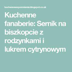 Kuchenne fanaberie: Sernik na biszkopcie z rodzynkami i lukrem cytrynowym