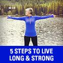 5 Steps to Live Long & Strong!