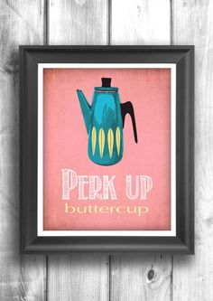 Perk up buttercup - Mid Century Coffee print - Kitchen decor