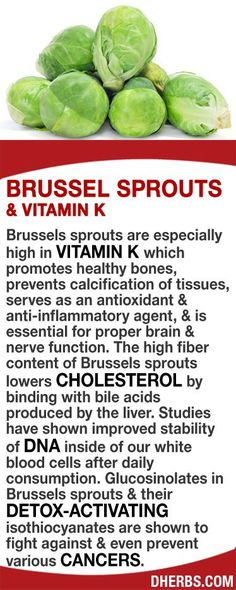 Brussels sprouts are high in Vitamin K which promotes healthy bones, prevents calcification of tissues, serves as an antioxidant & anti-inflammatory agent, & is essential for proper brain & nerve function. Its high fiber content lowers cholesterol by bind