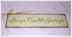 Always Kiss Me Goodnight wooden Bedroom wall sign ivory baby Nursery decor art ($12)