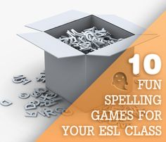 10 Fun Spelling Games for Your ESL Class... Whether you teach elementary ESL or work with adults, spelling will be a part of your curriculum. When you are looking for a fun way to use or review these spelling words in class, try one of the following games with your students.