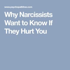 Why Narcissists Want to Know If They Hurt You