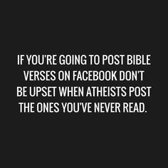And trust me, I've read the entire bible cover to cover several times in my life.,.