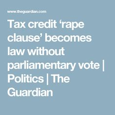 Tax credit 'rape clause' becomes law without parliamentary vote | Politics | The Guardian