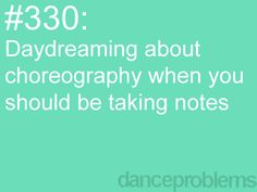 Dance Problems. This is me. All the time.  Every class. Everyday. All week. All year. ;)