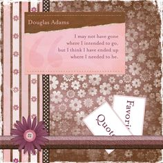 Favorite Quotes Scrapbook Page - when you end up somewhere not on your travel agenda. A photo of the two places can go on this page.