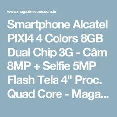 "Smartphone Alcatel PIXI4 4 Colors 8GB Dual Chip 3G - Câm 8MP + Selfie 5MP Flash Tela 4"" Proc. Quad Core - Magazine Irenelojavirtual"