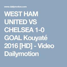 WEST HAM UNITED VS CHELSEA 1-0 GOAL Kouyaté 2016 [HD] - Video Dailymotion Chelsea, Soccer News, West Ham, Hd Video, The Unit, Goals, Hd Movies, Chelsea Fc, Chelsea F.c.