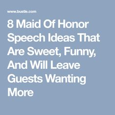 8 Maid Of Honor Speech Ideas That Are Sweet, Funny, And Will Leave Guests Wanting More