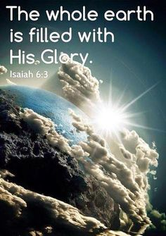 "john-whom-jesus-loves: "" ""Holy, holy, holy is the Lord Almighty! The whole earth is filled with His glory! Isaiah 6, Jesus Christus, A Course In Miracles, Gods Glory, After Life, All Nature, Praise The Lords, Bible Scriptures, Bible Qoutes"