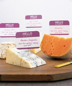 Name Tags as Food I.D.s  Differentiate the cheddar, machego, and chèvre at a cheese-tasting party.