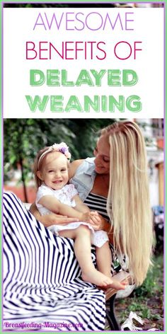 Why delay weaning? There are a number of benefits from extended breastfeeding beyond six months and beyond one year for both mom and baby.