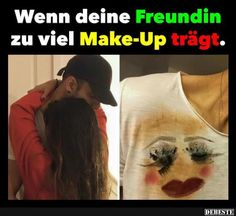 Wenn deine Freundin zu viel Make-Up trägt.. | Lustige Bilder, Sprüche, Witze, echt lustig