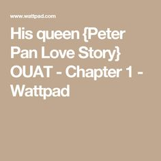 His queen {Peter Pan Love Story} OUAT - Chapter 1 - Wattpad