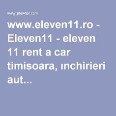 - eleven 11 rent a car timisoara, ınchirieri auto si . Website Value, Eleven 11, Car, Automobile, Autos, Cars