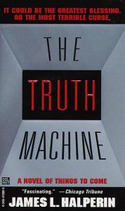 """The Truth Machine By James L. Halperin -  To end violent crime, a computer genius builds the ultimate lie detector. But what happens when the invention turns on its creator? """"Fascinating"""" (Chicago Tribune), with over 200 five-star reviews on Amazon!"""