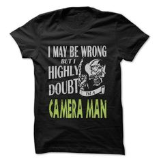 Camera man I May Be Wrong But I Highly Doubt T Shirts, Hoodie Sweatshirts