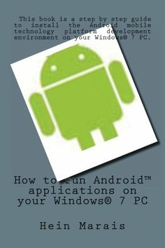 How to run AndroidTM applications on your Windows® 7 PC by Hein Marais, http://www.amazon.com/dp/B006V2Q2YY/ref=cm_sw_r_pi_dp_KBAirb1FZQMS4