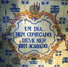 'A day well started should be well finished.' Must open a bar and have this at the door ❤️ Portuguese Culture, Portuguese Tiles, Portuguese Phrases, More Than Words, Some Words, Decor Pad, Decorate Notebook, My Heritage, Sign Quotes