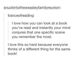 Not two people in the world ever read the same book. It is known.