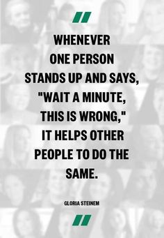 I was just thinking about this last night. All it takes is one domino to fall to start a movement of change. Stand up for what is right!