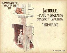 Latibule (LAT•ib•yule) Noun: -A small hiding place.