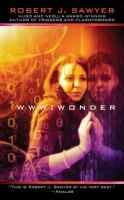 WWW: Wonder by Robert J. Sawyer. Caitlin Decter, a formerly blind sixteen-year-old math genius, desperately wants to protect her friend, Webmind--the consciousness that sprang from the infrastructure of the World Wide Web--but the Pentagon views him as a threat.