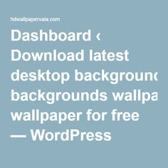 Dashboard ‹ Download latest desktop backgrounds wallpaper for free — WordPress