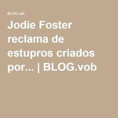Jodie Foster reclama de estupros criados por... | BLOG.vob