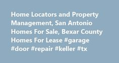 Home Locators and Property Management, San Antonio Homes For Sale, Bexar County Homes For Lease #garage #door #repair #keller #tx http://malaysia.remmont.com/home-locators-and-property-management-san-antonio-homes-for-sale-bexar-county-homes-for-lease-garage-door-repair-keller-tx/  # View Our Listings Submit a Repair Request Submit a lease application Pay Online Home Locators Realty & Property Management, CRMC® Central and South Texas Real Estate Sales, Rentals The Finest Property Management…