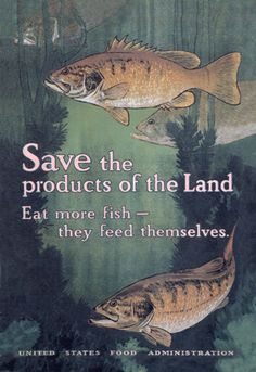 Save the products of the Land - Eat more fish - they feed themselves - United States Food Administration, by Charles Livingston Bull