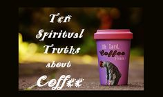 """""""Thou shalt not kill"""" is an easier commandment to follow after that first cup. 2.Coffee helps to align chakras. 3.Starbucks is a demonstration of the law of attraction.  4.Like a Gideon Bible, most hotel rooms have a coffee maker. This is a sign. 5.Coffee is like an exorcist for my bowels."""