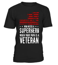 Who needs a superhero when your papa is a veteran t-shirt Gifts For Veterans, Gifts For Father, Veteran T Shirts, Cool T Shirts, Funny Tshirts, Black Friday, Cool Designs, Korean War, My Style