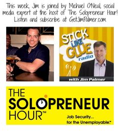 Harness Social Media and Podcasting– with Michael O'Neal « Jim Palmer's Stick Like Glue #Podcast #solopreneur