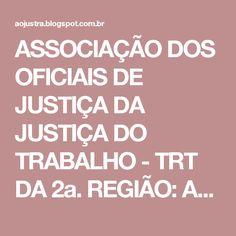 ASSOCIAÇÃO DOS OFICIAIS DE JUSTIÇA  DA JUSTIÇA DO TRABALHO - TRT DA  2a. REGIÃO: Artigo: Oficial de Justiça: Evolução ou Extinção - Fonte Jus Brasil Notícias