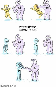 Optimistic vs Pessimistic Approach to Life aaaand I'm a realistic person, so I get both