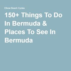 150+ Things To Do In Bermuda & Places To See In Bermuda