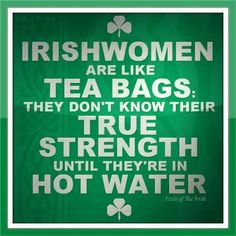 True. That's another reason why people love them. I ought to know. Because I'm half Irish.