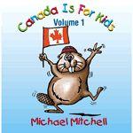 Canada Is For Kids Volume 1: Songs for Teaching® Educational Children's Music