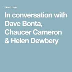 In conversation with Dave Bonta, Chaucer Cameron & Helen Dewbery