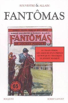 """Fantomas """"le train perdu"""", """"les amours d'un prince"""", """"le bouquet tragique"""", """"le jockey masqué"""" éditions Bouquins Robert Laffont"""