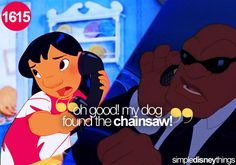 Lilo and Stitch. I always quote this line! haha